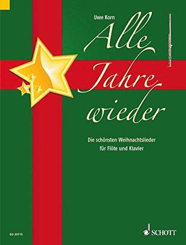 Alle Jahre wieder: Die schönsten Weihnachtslieder. Flöte und Klavier.