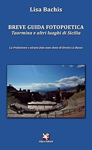 Breve guida fotopoetica. Taormina e altri luoghi di Sicilia