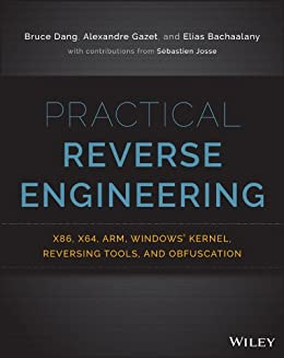 Practical Reverse Engineering: x86, x64, ARM, Windows Kernel, Reversing Tools, and Obfuscation by [Dang, Bruce, Gazet, Alexandre, Bachaalany, Elias]