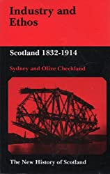 Industry and Ethos: Scotland, 1832-1914 (The New History of Scotland Series)