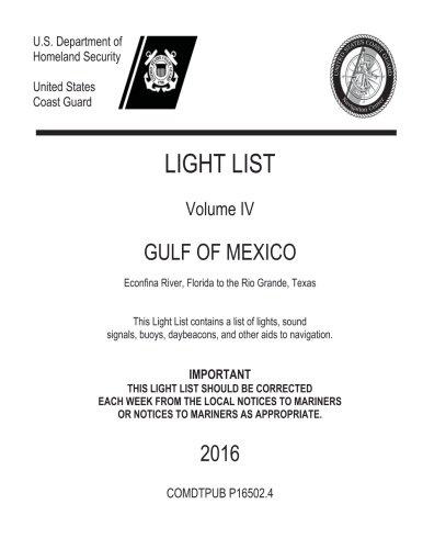 LIGHT LIST Volume IV GULF OF MEXICO Econfina River, Florida to the Rio Grande, Texas 2016 -