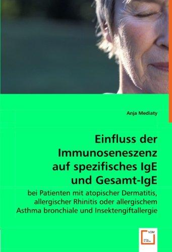 Einfluss der Immunoseneszenz auf spezifisches IgE und Gesamt-IgE: bei Patienten mit atopischer Dermatitis, allergischer Rhinitis oder allergischem Asthma bronchiale und Insektengiftallergie -