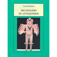 Diccionario de aztequismos/ Dictionary of Aztequism