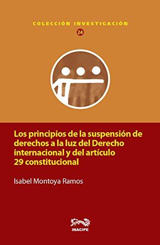 Los principios de la suspensión de derechos a la luz del Derecho internacional y del artículo 29 constitucional por Isabel Montoya Ramos