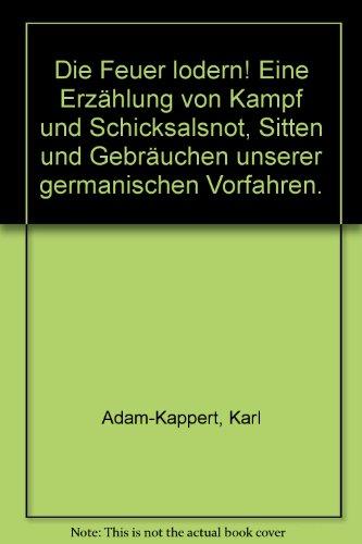 Die Feuer lodern! Eine Erzählung von Kampf und Schicksalsnot, Sitten und Gebräuchen unserer germanischen Vorfahren.