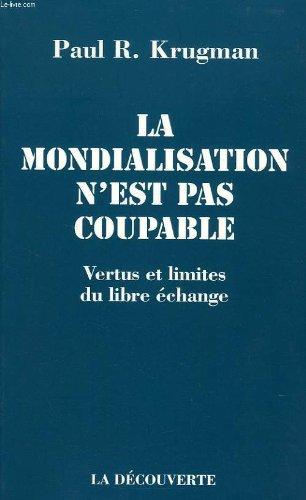 LA MONDIALISATION N'EST PAS COUPABLE. Vertus et limites du libre-échange