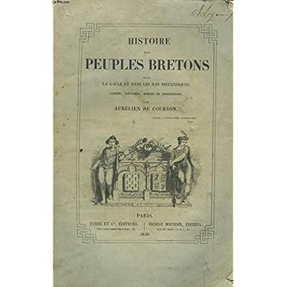 HISTOIRE DES PEUPLES BRETONS DANS LA GAULE ET LES ILES BRITANNIQUES, LANGUE, COUTUMES, MOEURS ET INSTITUTIONS. TOME SECOND.