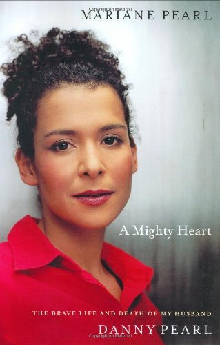 Mighty Heart, A: the Brave Life and Death of My Husband Danny Pearl