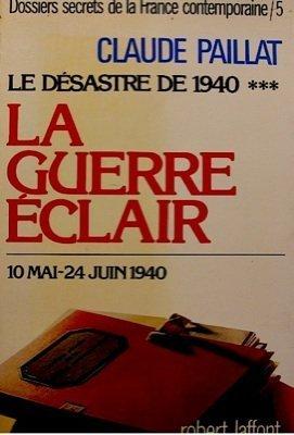 Dossiers secrets de la France contemporaine, tome 5 : Le Désastre de 1940 : la guerre éclair (10 mai-24 juin 1940)