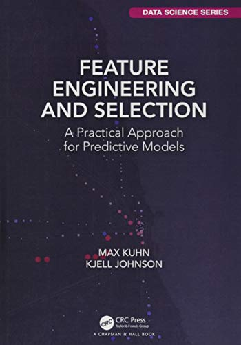 Feature Engineering and Selection: A Practical Approach for Predictive Models (Chapman & Hall/Crc Data Science)