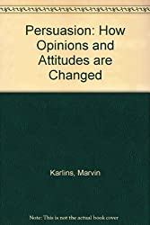 Persuasion: How Opinions and Attitudes are Changed
