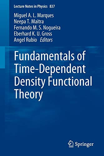 Fundamentals of Time-Dependent Density Functional Theory (Lecture Notes in Physics, Band 837)
