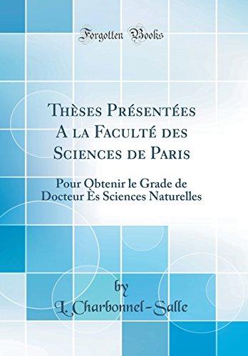 Thèses Présentées A la Faculté des Sciences de Paris: Pour Obtenir le Grade de Docteur Ès Sciences Naturelles (Classic Reprint)