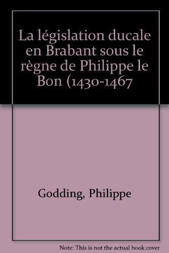 La législation ducale en Brabant sous le règne de Philippe le Bon (1430-1467