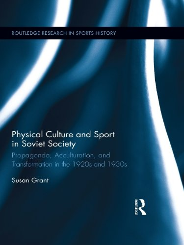 Physical Culture and Sport in Soviet Society: Propaganda, Acculturation, and Transformation in the 1920s and 1930s (Routledge Research in Sports History)