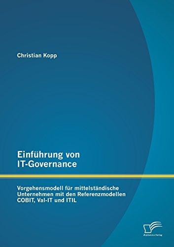 Einführung von It-Governance: Vorgehensmodell für mittelständische Unternehmen mit den Referenzmodellen Cobit, Val-It und Itil