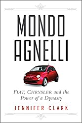 [Mondo Agnelli: Fiat, Chrysler, and the Power of a Dynasty] (By: Jennifer Clark) [published: December, 2011]