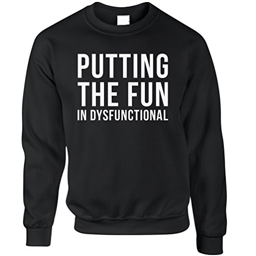 Tim And Ted Funny Jumper Sweater Sweatshirt Putting The Fun in Dysfunctional Hilarious Slogan Amusing Unique Original Good Happy Cool Funny Gift Present