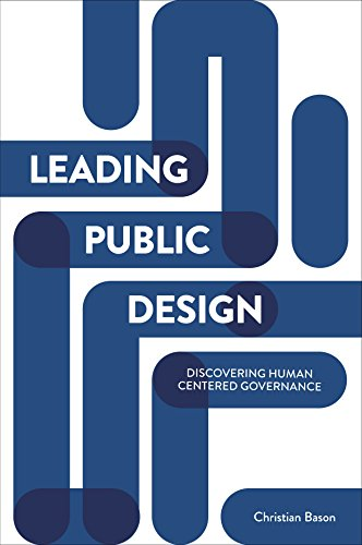 Leading public design: Discovering human-centred governance por Christian Bason
