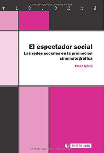El Espectador Social. Las Redes Sociales En La Promoción Cinematográfica (TIC.CERO) por Elena Neira