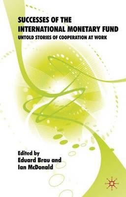 By Brau, Eduard ( Author ) [ Successes of the International Monetary Fund: Untold Stories of Cooperation at Work (2009) By Feb-2009 Hardcover
