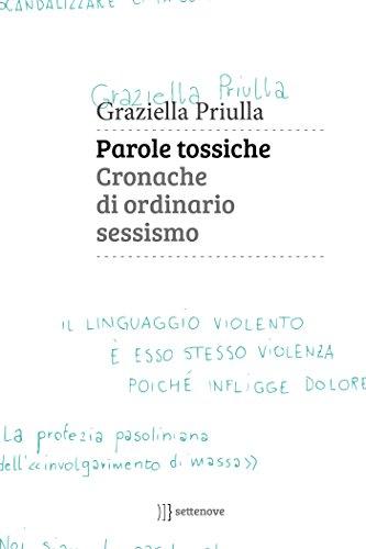Parole tossiche: Cronache di ordinario sessismo (Italian Edition)