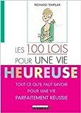 les 100 lois pour une vie heureuse tout ce qu il faut savoir pour une vie parfaitement r?ussie de richard templar 1 septembre 2009
