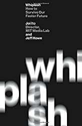 Whiplash: How to Survive Our Faster Future by Joi Ito (2016-12-06)