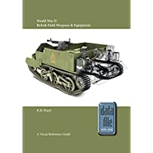 World War II British Field Weapons & Equipment: A Visual Reference Guide