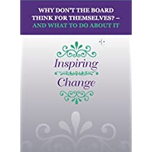 Why Don't the Board Think for Themselves? - and What to Do About It