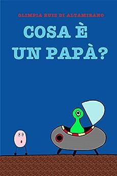 Cosa è un papà?: Auguri a tutti i papà! di [Ruiz di Altamirano, Olimpia]