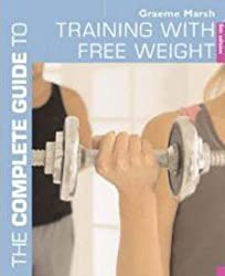 The Complete Guide to Training with Free Weights (Complete Guides)