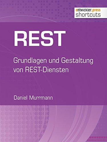 REST: Grundlagen und Gestaltung von REST-Diensten (shortcuts 199) (Rest-dienste)