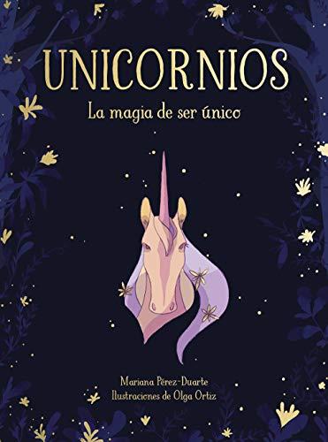 Unicornios. La magia de ser único por Mariana Pérez-Duarte