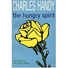 [(The Hungry Spirit: New Thinking for a New World)] [ By (author) Charles B. Handy ] [January, 1999]