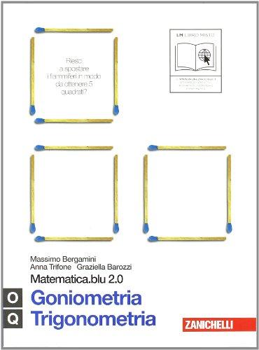 Matematica.blu 2.0. Vol. O-Q.Blu: Goniometria-Trigonometria. Per le Scuole superiori. Con espansione online