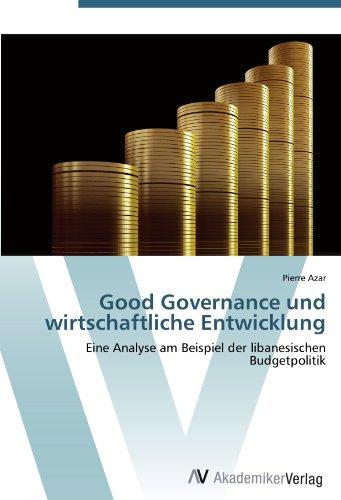 Good Governance und wirtschaftliche Entwicklung: Eine Analyse am Beispiel der libanesischen Budgetpolitik