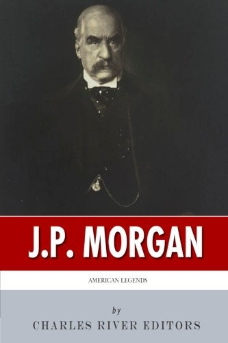 american-legends-the-life-of-jp-morgan-by-charles-river-editors-2014-07-26