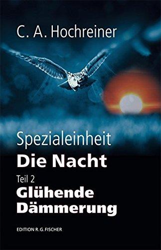 Spezialeinheit Die Nacht: Teil 2: Glühende Dämmerung (EDITION R.G. FISCHER / EDITION R.G. FISCHER)