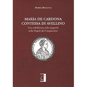 Maria De Cardona contessa di Avellino. Una nobildonna italo-spagnola nella Napoli dei Cinquecento
