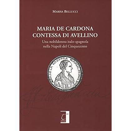 Maria De Cardona Contessa Di Avellino: Una Nobildonna Italo-Spagnola Nella Napoli Dei Cinquecento (Storia Del Mezzogiorno Vol. 4)