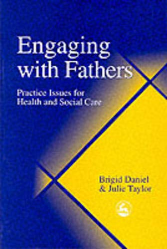 Engaging with Fathers: Practice Issues for Health and Social Care