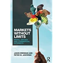 Markets without Limits: Moral Virtues and Commercial Interests by Jason F. Brennan (2015-08-29)