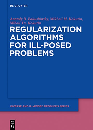 Regularization Algorithms for Ill-Posed Problems (Inverse and Ill-Posed Problems Series)