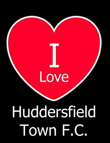 I Love Huddersfield Town F.C.: Black Notebook/Notepad for Writing 100 Pages Huddersfield Town Football Gift for Men, Women, Boys & Girls