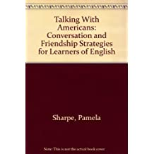 Talking With Americans: Conversation and Friendship Strategies for Learners of English
