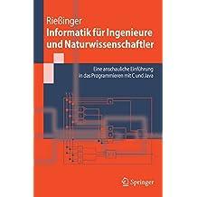 Informatik für Ingenieure und Naturwissenschaftler: Eine anschauliche Einführung in das Programmieren mit C und Java (Springer-Lehrbuch)