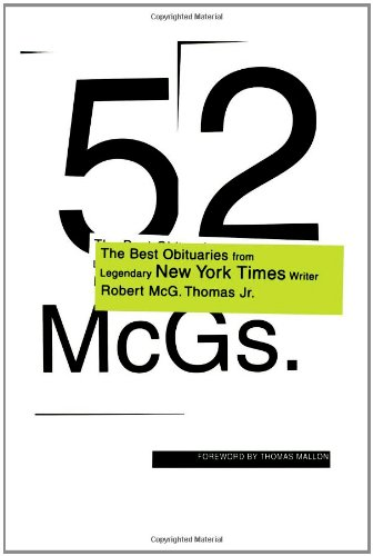 52 McGs.: The Best Obituaries from Legendary New York Times Writer Robert Mcg. Thomas Jr. / Edited by Chris Calhoun ; Foreword by Thomas Mallon.