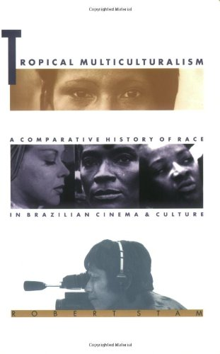Tropical Multiculturalism: A Comparative History of Race in Brazilian Cinema and Culture (Latin America Otherwise)