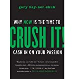 [ CRUSH IT! WHY NOW IS THE TIME TO CASH IN ON YOUR PASSION BY VAYNERCHUCK, GARY](AUTHOR)HARDBACK
